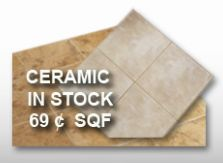 Ceramic in Stock at 69 cents SQF only